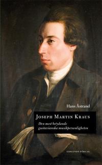 Joseph Martin Kraus : den mest betydande gustavianska musikpersonligheten