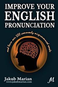 Improve Your English Pronunciation and Learn Over 500 Commonly Mispronounced Words
