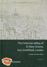The Cistercian Abbey of St Mary Graces, East Smithfield, London