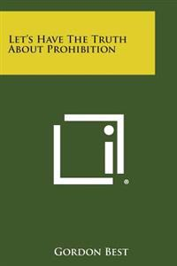 Let's Have the Truth about Prohibition