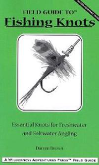 Field Guide to Fishing Knots: Essential Knots for Freshwater and Saltwater Angling