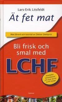 Ät fet mat! - bli frisk och smal med LCHF
