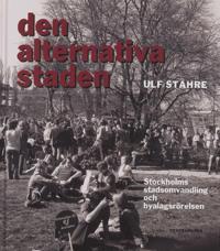 Alternativa staden - Stockholms stadsomvandling och byalagsrörelsen