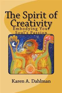 The Spirit of Creativity: Embodying Your Soul's Passion