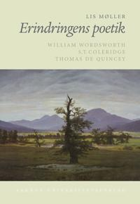 Erindringens Poetik: William Wordsworth, S.T. Coleridge, Thomas de Quincey