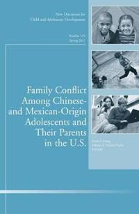 Family Conflict Among Chinese- And Mexican-Origin Adolescents and Their Parents in the U.S.: New Directions for Child and Adolescent Development, Numb