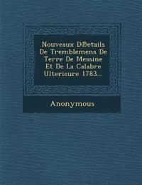 Nouveaux D Etails de Tremblemens de Terre de Messine Et de La Calabre Ulterieure 1783...