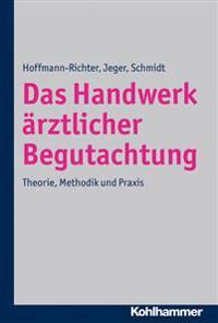 Das Handwerk Arztlicher Begutachtung: Theorie, Methodik Und Praxis