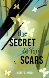 The Secret of My Scars
