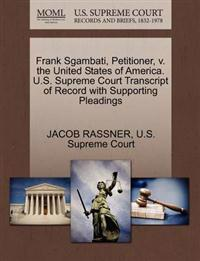 Frank Sgambati, Petitioner, V. the United States of America. U.S. Supreme Court Transcript of Record with Supporting Pleadings