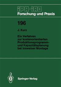 Ein Verfahren zur Kostenorientierten Produktionsprogramm- und Kapazitatsplanung bei Losweiser Montage