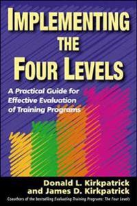 Implementing the Four Levels. A Practical Guide for Effective Evaluation of Training Programs