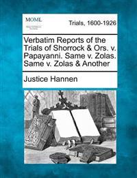 Verbatim Reports of the Trials of Shorrock & Ors. V. Papayanni. Same V. Zolas. Same V. Zolas & Another