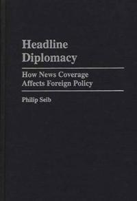 Headline Diplomacy: How News Coverage Affects Foreign Policy