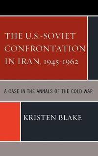 The U.S.-Soviet Confrontation in Iran 1945-1962