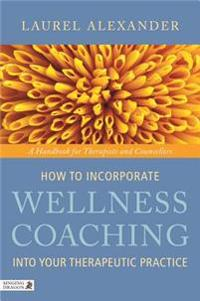 How to Incorporate Wellness Coaching into Your Therapeutic Practice