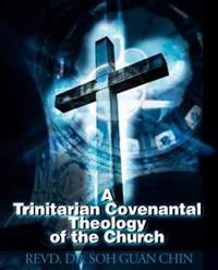 A Trinitarian Covenantal Theology of the Church