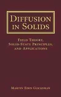Diffusion in Solids: Field Theory, Solid-State Principles, and Applications