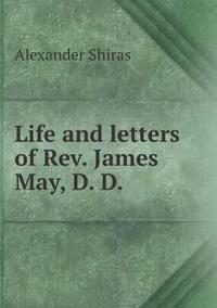 Life and Letters of REV. James May, D. D