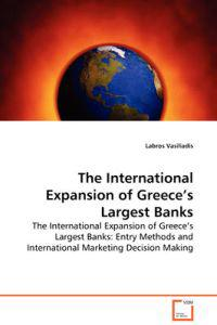 The International Expansion of Greece's Largest Banks - the International Expansion of Greece's Largest Banks