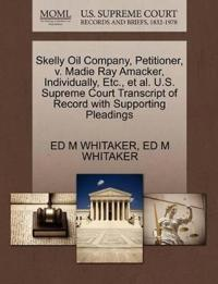 Skelly Oil Company, Petitioner, V. Madie Ray Amacker, Individually, Etc., et al. U.S. Supreme Court Transcript of Record with Supporting Pleadings