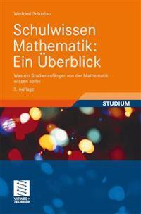 Schulwissen Mathematik: Ein Uberblick: Was Ein Studienanfanger Von Der Mathematik Wissen Sollte