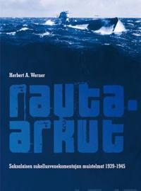 Rauta-arkut - Saksalaisen sukellusvenekomentajan muistelmat 1939-1945