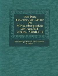 Aus Dem Schwarzwald: Bl¿tter Des W¿rttembergischen Schwarzwald-vereins, Volume 16