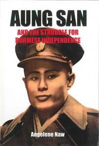 Aung San and the Struggle for Burmese Independence