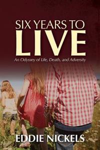 Six Years to Live: An Odyssey of Life, Death, and Adversity