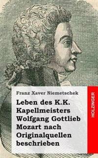Leben Des K.K. Kapellmeisters Wolfgang Gottlieb Mozart Nach Originalquellen Besc