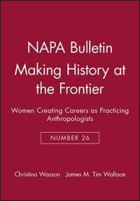 Napa Bulletin, Making History at the Frontier: Women Creating Careers as Practicing Anthropologists