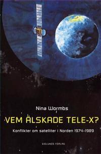 Vem älskade Tele-X? : konflikter om satelliter i Norden 1974-1989