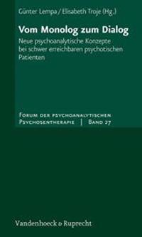 Vom Monolog Zum Dialog: Neue Psychoanalytische Konzepte Bei Schwer Erreichbaren Psychotischen Patienten