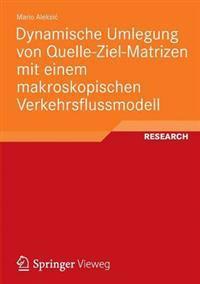 Dynamische Umlegung Von Quelle-ziel-matrizen Mit Einem Makroskopischen Verkehrsflussmodell