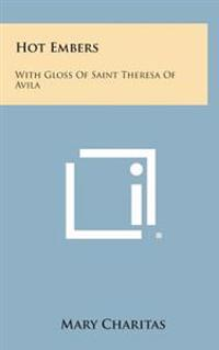 Hot Embers: With Gloss of Saint Theresa of Avila