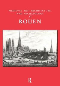 Medieval Art, Architecture, and Archaeology at Rouen