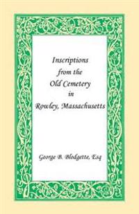 Inscriptions from the Old Cemetery in Rowley, Massachusetts