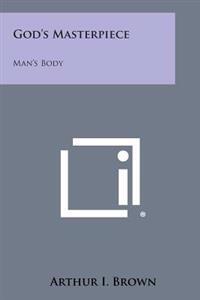 God's Masterpiece: Man's Body