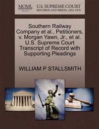 Southern Railway Company et al., Petitioners, V. Morgan Yawn, JR., et al. U.S. Supreme Court Transcript of Record with Supporting Pleadings