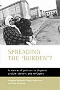 Spreading the 'Burden'?: A Review of Policies to Disperse Asylum-Seekers and Refugees