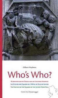 Who's Who?: de Beelden Op de Gevels Van Het Leuvense Stadhuis - Les Statues Des Facades de L'Hotel de Ville de Leuven - The Statue