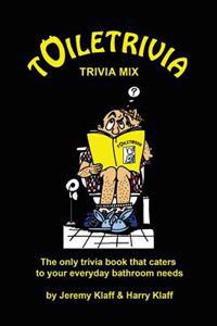 Toiletrivia - Trivia Mix: The Only Trivia Book That Caters to Your Everyday Bathroom Needs (Volume 10)
