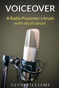 Voiceover: A Radio Presenter's Brush with Cancer (High Grade Dysphonia)