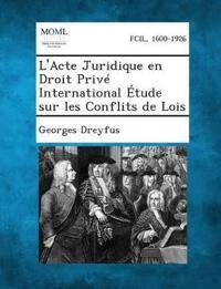 L'Acte Juridique En Droit Prive International Etude Sur Les Conflits de Lois