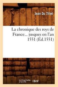 La Chronique Des Roys de France Jusques En l'An 1551 (�d.1551)