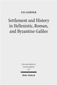 Settlement and History in Hellenistic, Roman, and Byzantine Galilee