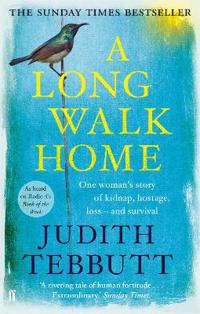 Long walk home - one womans story of kidnap, hostage, loss - and survival