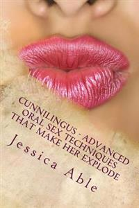 Cunnilingus - Advanced Oral Sex Techniques That Make Her Explode