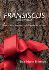 Fransiscus små epistlar : en källa för kunskap och förståelse av livet